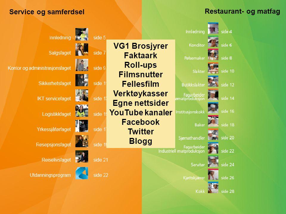 VG1 Brosjyrer Faktaark Roll-ups Filmsnutter Fellesfilm Verktøykasser Egne nettsider YouTube kanaler Facebook Twitter Blogg Service og samferdsel Restaurant- og matfag