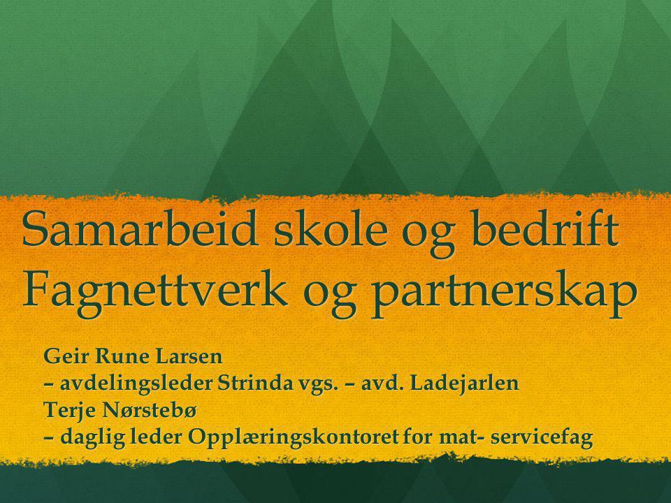 Samarbeid skole og bedrift Fagnettverk og partnerskap Geir Rune Larsen – avdelingsleder Strinda vgs.