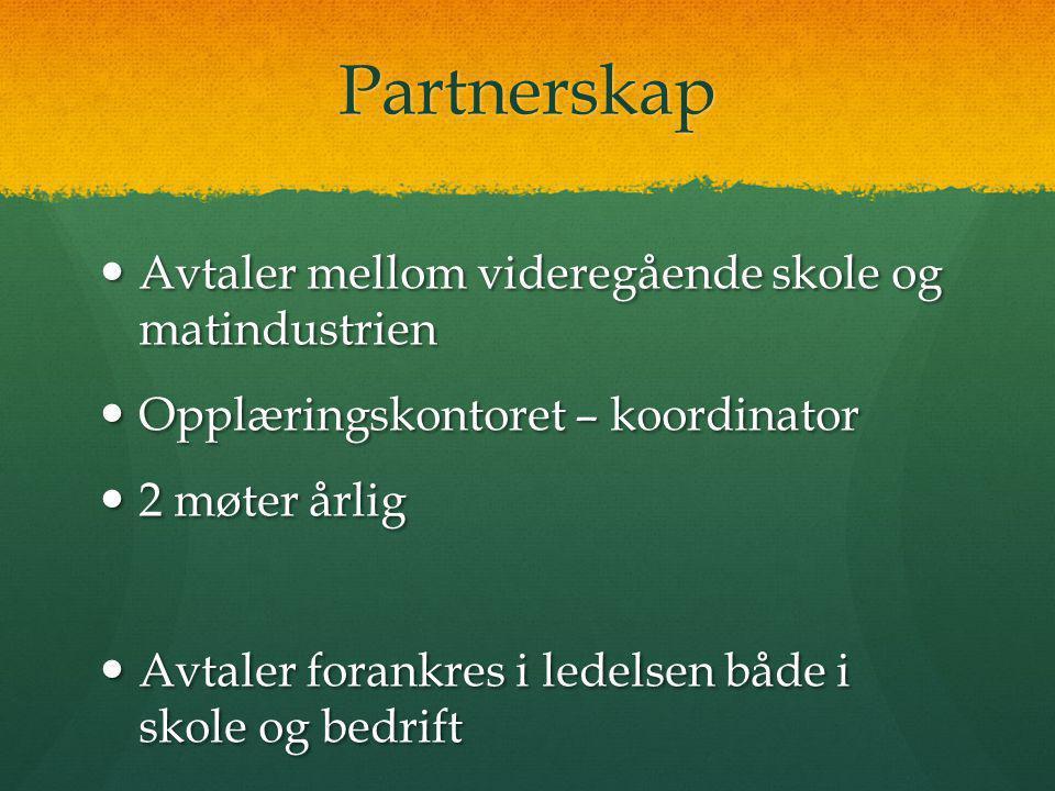 Partnerskap  Avtaler mellom videregående skole og matindustrien  Opplæringskontoret – koordinator  2 møter årlig  Avtaler forankres i ledelsen både i skole og bedrift