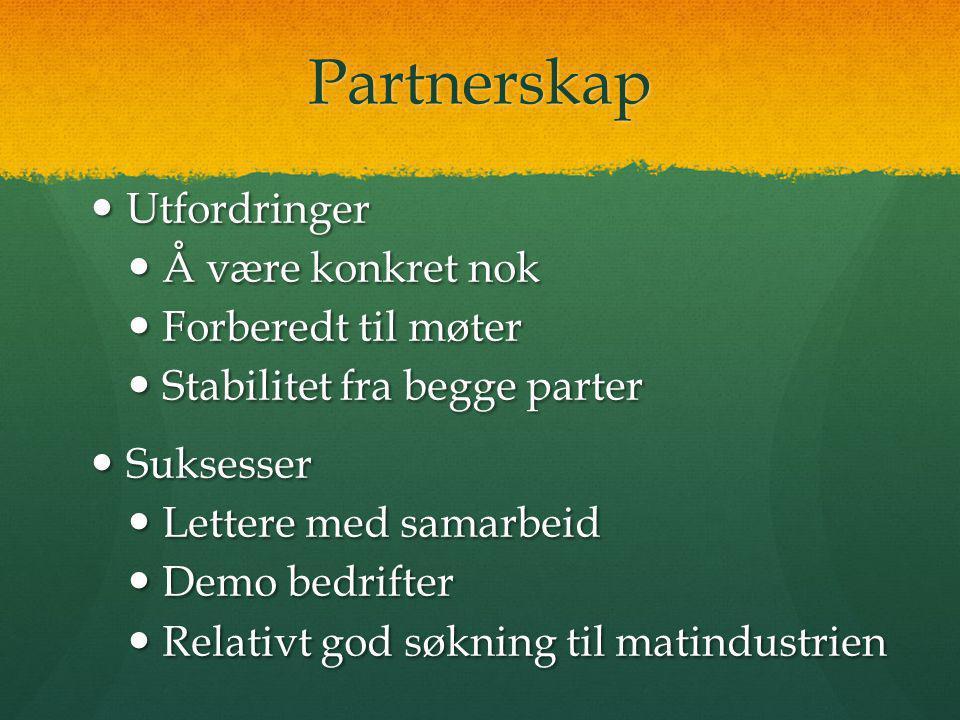 Partnerskap  Utfordringer  Å være konkret nok  Forberedt til møter  Stabilitet fra begge parter  Suksesser  Lettere med samarbeid  Demo bedrifter  Relativt god søkning til matindustrien