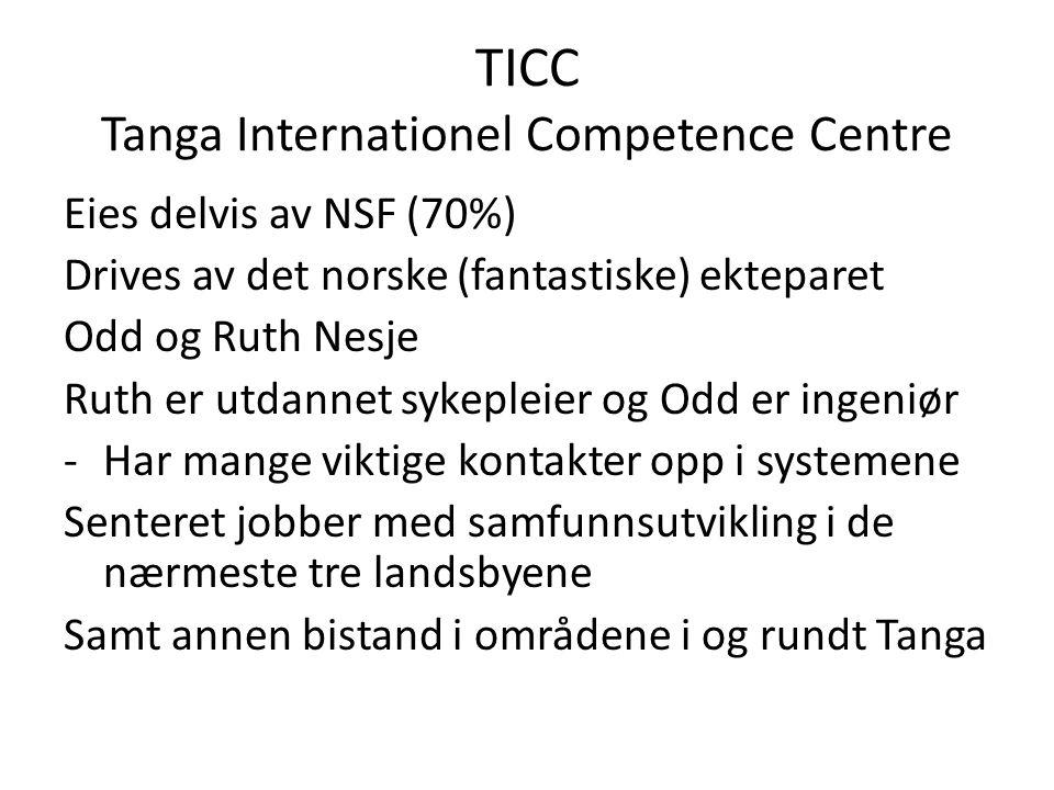 TICC Tanga Internationel Competence Centre Eies delvis av NSF (70%) Drives av det norske (fantastiske) ekteparet Odd og Ruth Nesje Ruth er utdannet sykepleier og Odd er ingeniør -Har mange viktige kontakter opp i systemene Senteret jobber med samfunnsutvikling i de nærmeste tre landsbyene Samt annen bistand i områdene i og rundt Tanga
