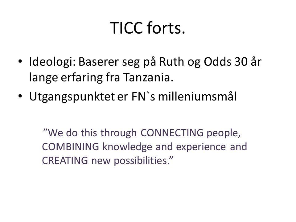 TICC forts.• Ideologi: Baserer seg på Ruth og Odds 30 år lange erfaring fra Tanzania.