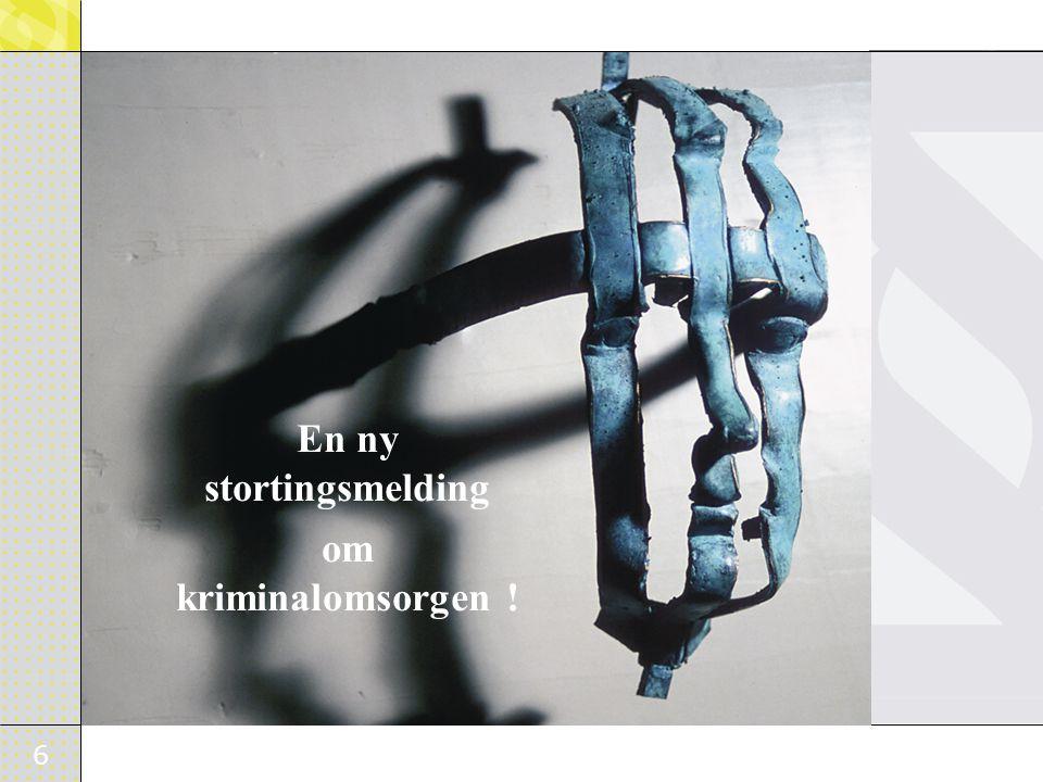 6 En ny stortingsmelding om kriminalomsorgen !