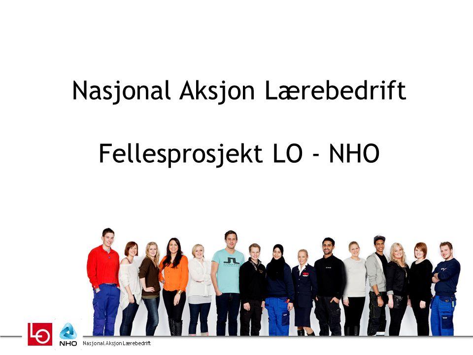 Nasjonal Aksjon Lærebedrift Nasjonal Aksjon Lærebedrift Fellesprosjekt LO - NHO