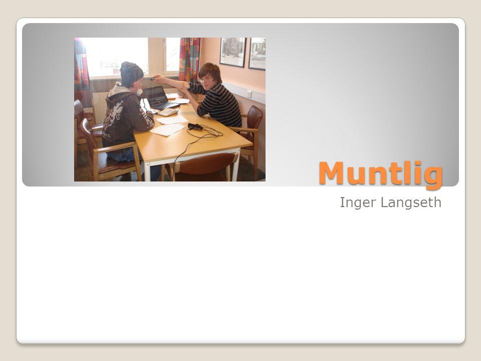 INNHOLD 1.Hva er muntlig. 2. Å involvere elevene i planlegging av muntlige aktiviteter 3.