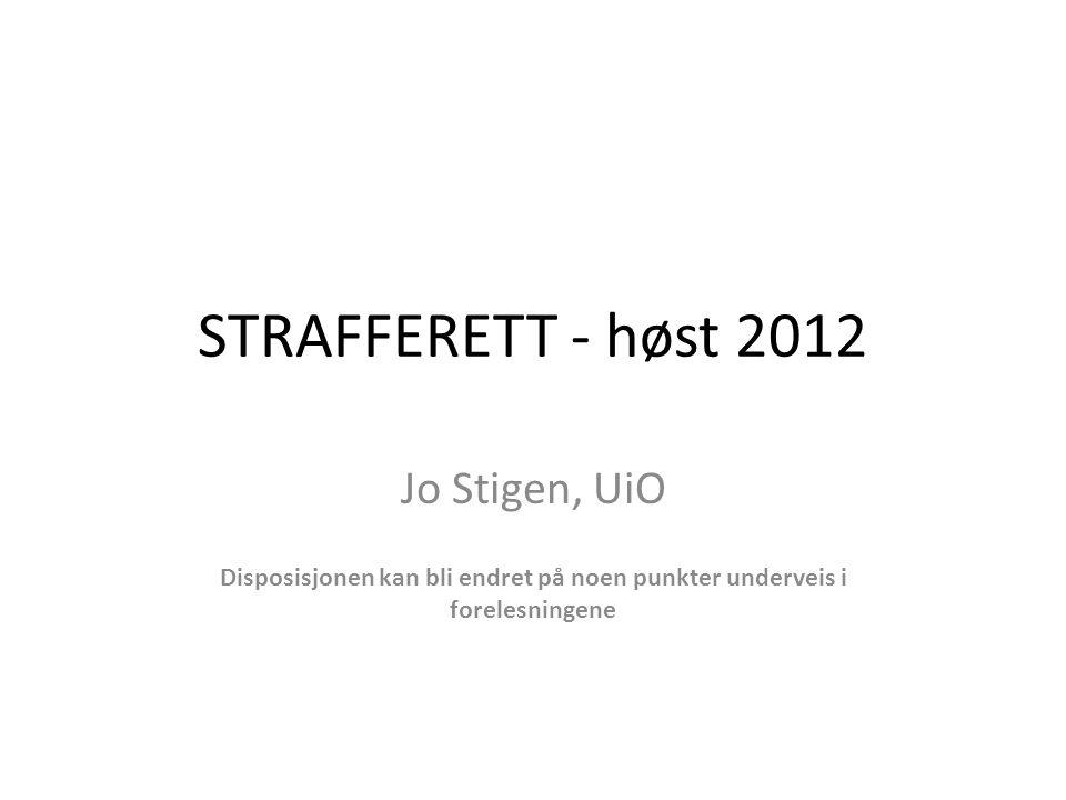 STRAFFERETT - høst 2012 Jo Stigen, UiO Disposisjonen kan bli endret på noen punkter underveis i forelesningene