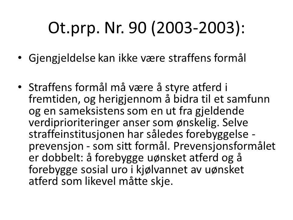 Ot.prp. Nr. 90 (2003-2003): • Gjengjeldelse kan ikke være straffens formål • Straffens formål må være å styre atferd i fremtiden, og herigjennom å bid