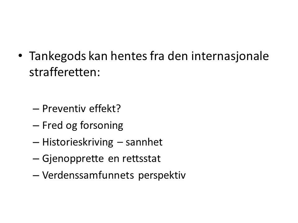 • Tankegods kan hentes fra den internasjonale strafferetten: – Preventiv effekt? – Fred og forsoning – Historieskriving – sannhet – Gjenopprette en re