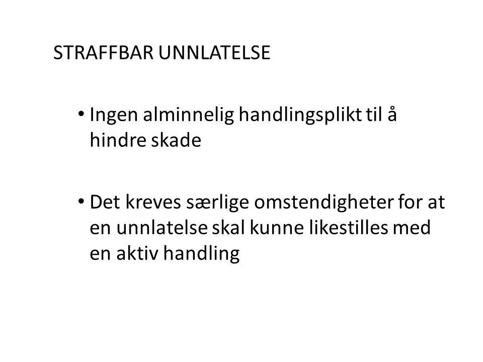 STRAFFBAR UNNLATELSE • Ingen alminnelig handlingsplikt til å hindre skade • Det kreves særlige omstendigheter for at en unnlatelse skal kunne likestil