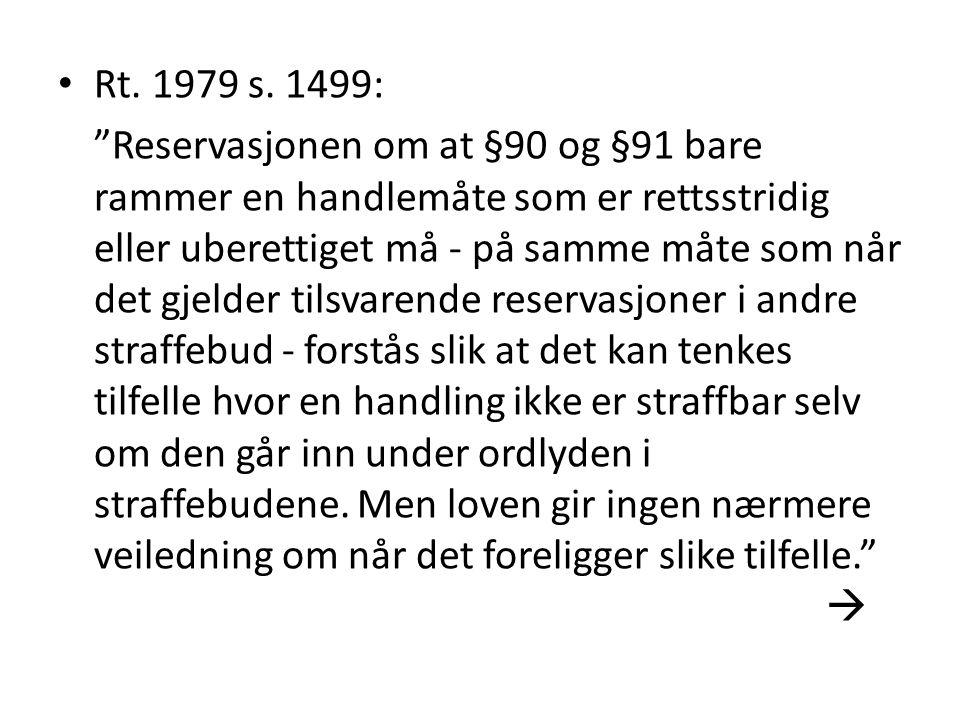 """• Rt. 1979 s. 1499: """"Reservasjonen om at §90 og §91 bare rammer en handlemåte som er rettsstridig eller uberettiget må - på samme måte som når det gje"""