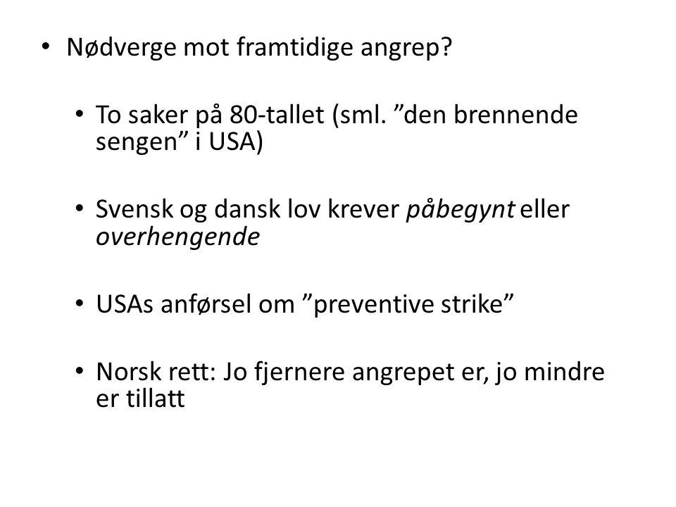 """• Nødverge mot framtidige angrep? • To saker på 80-tallet (sml. """"den brennende sengen"""" i USA) • Svensk og dansk lov krever påbegynt eller overhengende"""