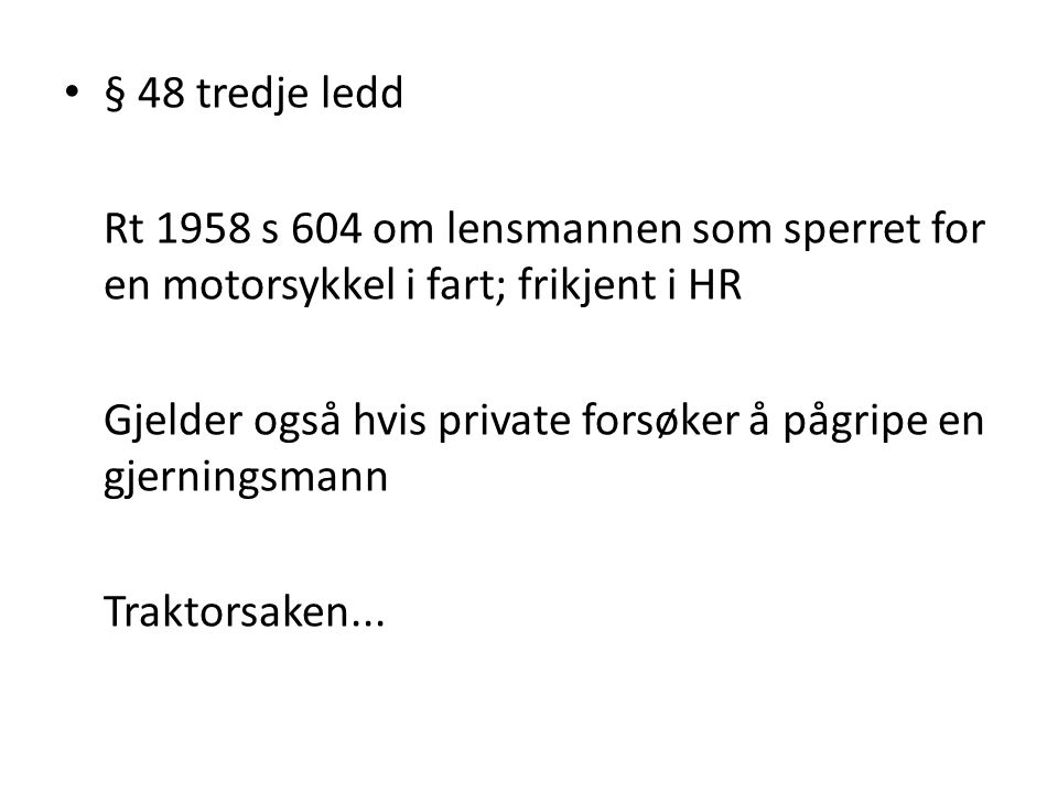 • § 48 tredje ledd Rt 1958 s 604 om lensmannen som sperret for en motorsykkel i fart; frikjent i HR Gjelder også hvis private forsøker å pågripe en gj