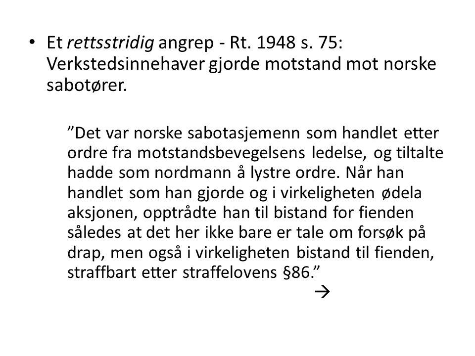 """• Et rettsstridig angrep - Rt. 1948 s. 75: Verkstedsinnehaver gjorde motstand mot norske sabotører. """"Det var norske sabotasjemenn som handlet etter or"""
