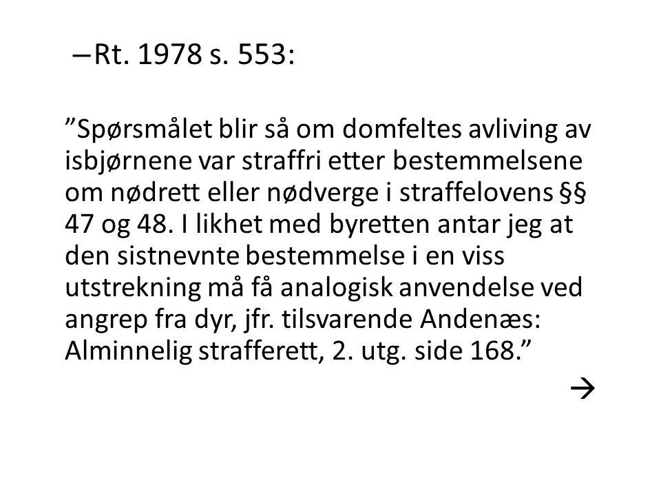 """– Rt. 1978 s. 553: """"Spørsmålet blir så om domfeltes avliving av isbjørnene var straffri etter bestemmelsene om nødrett eller nødverge i straffelovens"""