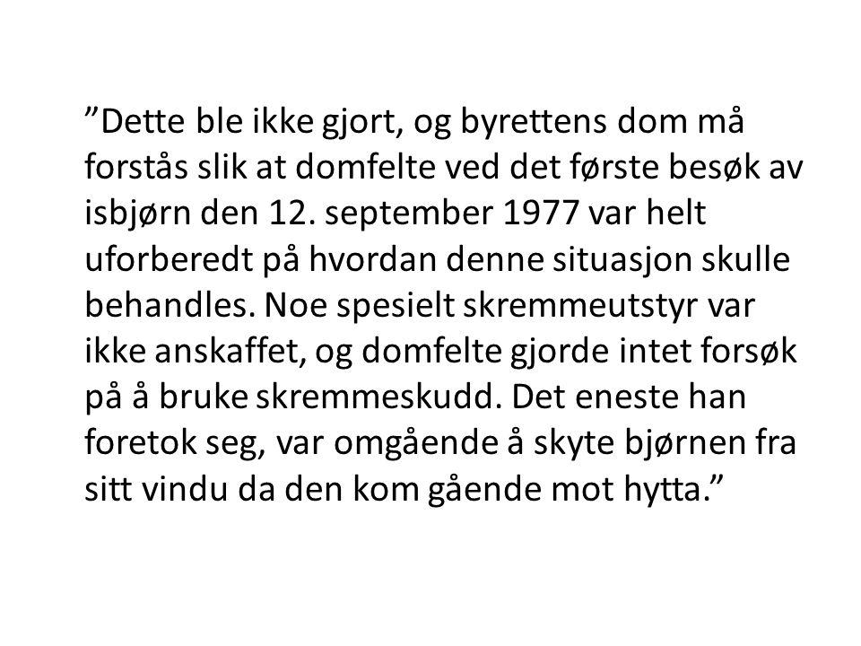 """""""Dette ble ikke gjort, og byrettens dom må forstås slik at domfelte ved det første besøk av isbjørn den 12. september 1977 var helt uforberedt på hvor"""