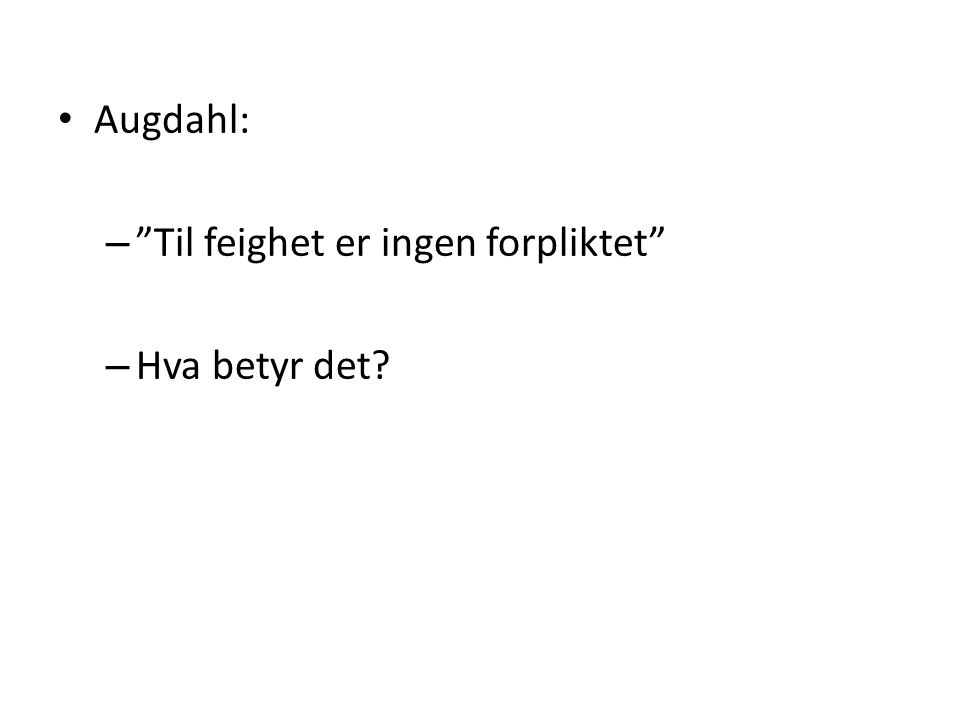 """• Augdahl: – """"Til feighet er ingen forpliktet"""" – Hva betyr det?"""