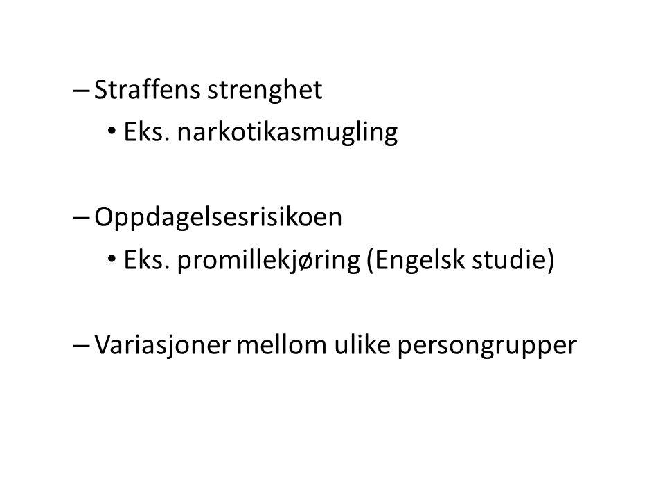 – Straffens strenghet • Eks. narkotikasmugling – Oppdagelsesrisikoen • Eks. promillekjøring (Engelsk studie) – Variasjoner mellom ulike persongrupper