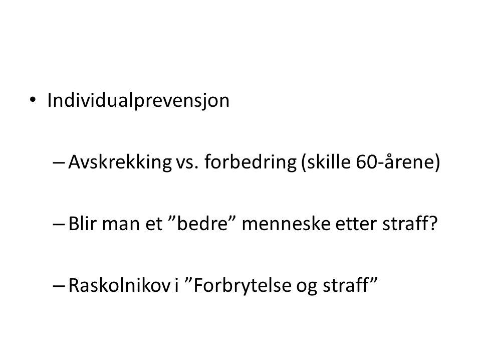 """• Individualprevensjon – Avskrekking vs. forbedring (skille 60-årene) – Blir man et """"bedre"""" menneske etter straff? – Raskolnikov i """"Forbrytelse og str"""