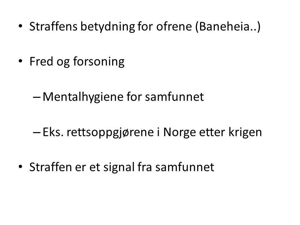 • Straffens betydning for ofrene (Baneheia..) • Fred og forsoning – Mentalhygiene for samfunnet – Eks. rettsoppgjørene i Norge etter krigen • Straffen