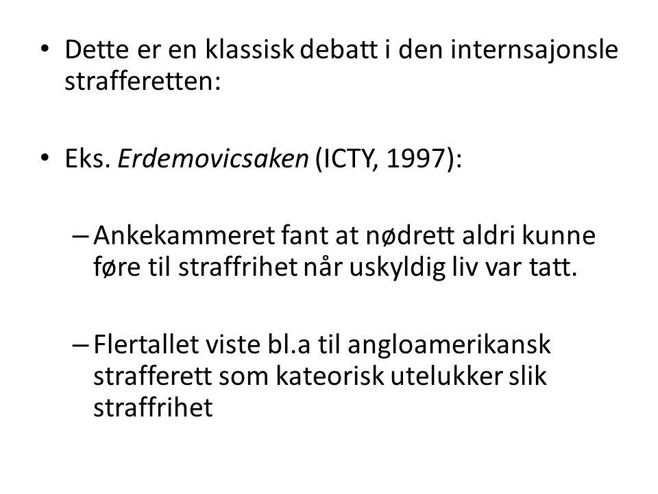 • Dette er en klassisk debatt i den internsajonsle strafferetten: • Eks. Erdemovicsaken (ICTY, 1997): – Ankekammeret fant at nødrett aldri kunne føre