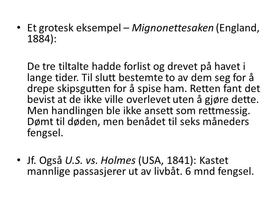 • Et grotesk eksempel – Mignonettesaken (England, 1884): De tre tiltalte hadde forlist og drevet på havet i lange tider. Til slutt bestemte to av dem