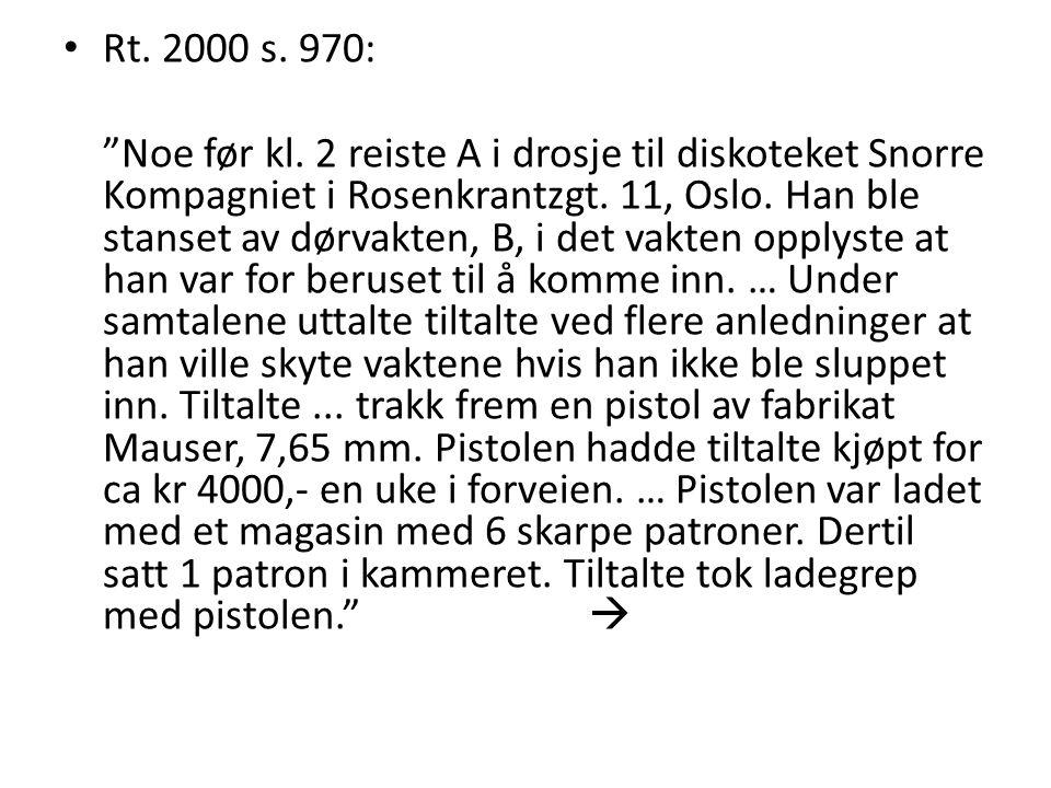 """• Rt. 2000 s. 970: """"Noe før kl. 2 reiste A i drosje til diskoteket Snorre Kompagniet i Rosenkrantzgt. 11, Oslo. Han ble stanset av dørvakten, B, i det"""