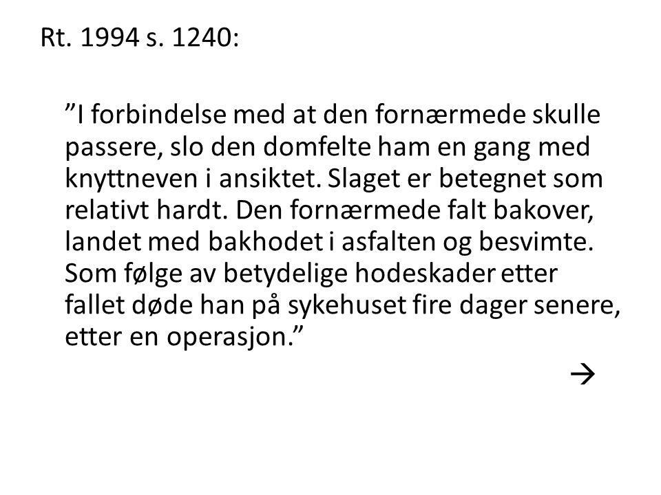 "Rt. 1994 s. 1240: ""I forbindelse med at den fornærmede skulle passere, slo den domfelte ham en gang med knyttneven i ansiktet. Slaget er betegnet som"