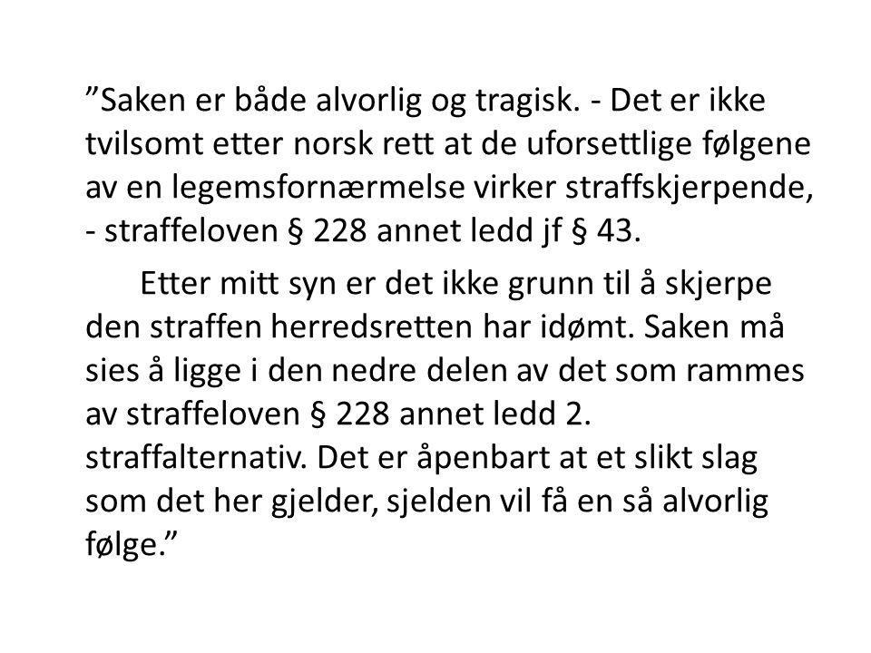 """""""Saken er både alvorlig og tragisk. - Det er ikke tvilsomt etter norsk rett at de uforsettlige følgene av en legemsfornærmelse virker straffskjerpende"""