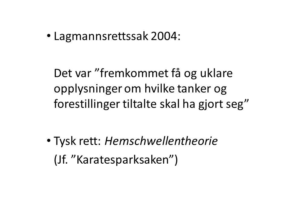 """• Lagmannsrettssak 2004: Det var """"fremkommet få og uklare opplysninger om hvilke tanker og forestillinger tiltalte skal ha gjort seg"""" • Tysk rett: Hem"""