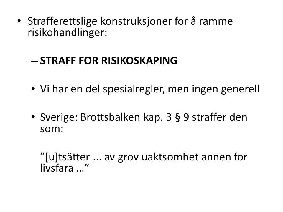 • Strafferettslige konstruksjoner for å ramme risikohandlinger: – STRAFF FOR RISIKOSKAPING • Vi har en del spesialregler, men ingen generell • Sverige