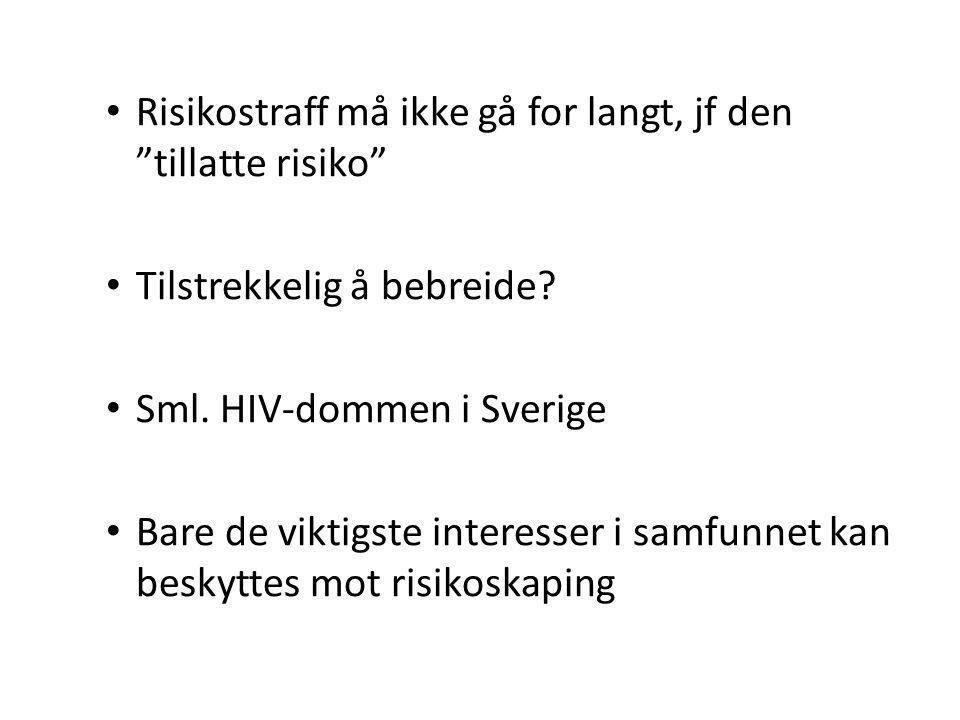 """• Risikostraff må ikke gå for langt, jf den """"tillatte risiko"""" • Tilstrekkelig å bebreide? • Sml. HIV-dommen i Sverige • Bare de viktigste interesser i"""