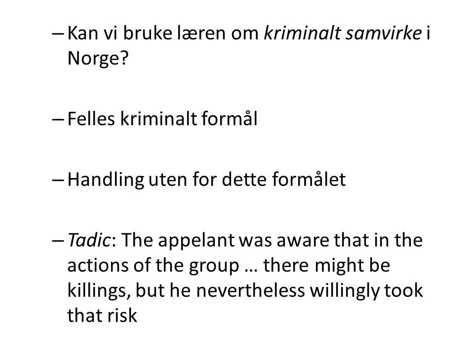– Kan vi bruke læren om kriminalt samvirke i Norge? – Felles kriminalt formål – Handling uten for dette formålet – Tadic: The appelant was aware that