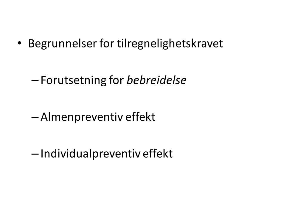 • Begrunnelser for tilregnelighetskravet – Forutsetning for bebreidelse – Almenpreventiv effekt – Individualpreventiv effekt
