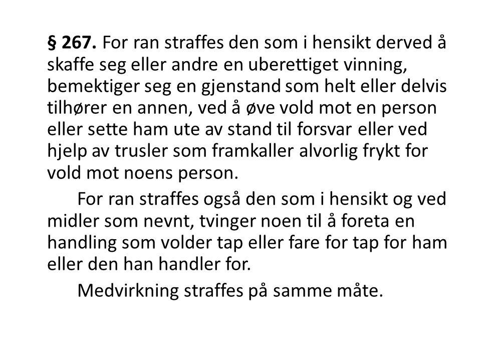 § 267. For ran straffes den som i hensikt derved å skaffe seg eller andre en uberettiget vinning, bemektiger seg en gjenstand som helt eller delvis ti