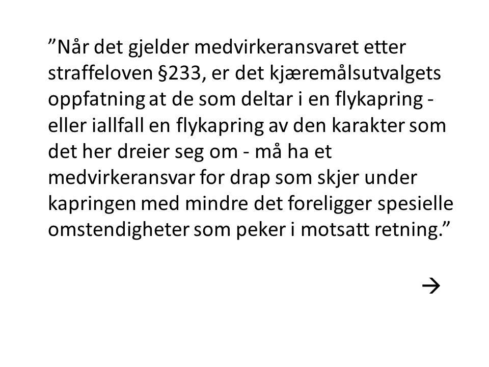 """""""Når det gjelder medvirkeransvaret etter straffeloven §233, er det kjæremålsutvalgets oppfatning at de som deltar i en flykapring - eller iallfall en"""