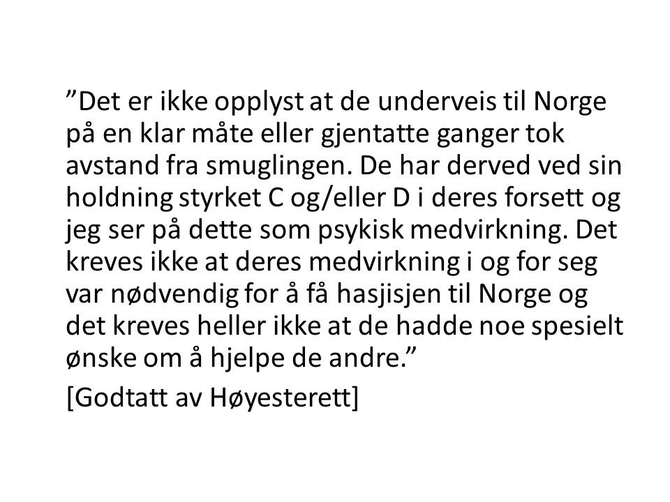 """Det er ikke opplyst at de underveis til Norge på en klar måte eller gjentatte ganger tok avstand fra smuglingen. De har derved ved sin holdning styrk"