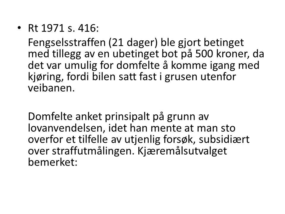 • Rt 1971 s. 416: Fengselsstraffen (21 dager) ble gjort betinget med tillegg av en ubetinget bot på 500 kroner, da det var umulig for domfelte å komme