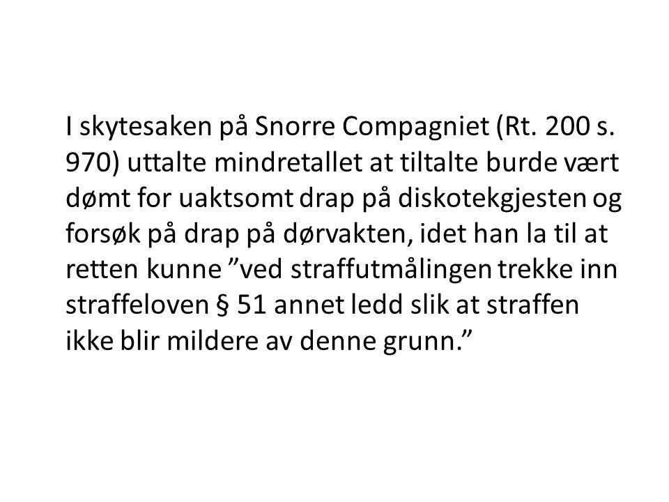 I skytesaken på Snorre Compagniet (Rt. 200 s. 970) uttalte mindretallet at tiltalte burde vært dømt for uaktsomt drap på diskotekgjesten og forsøk på