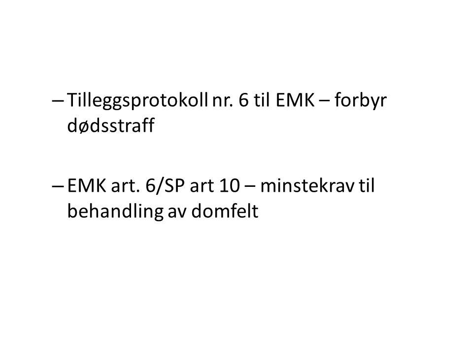 – Tilleggsprotokoll nr. 6 til EMK – forbyr dødsstraff – EMK art. 6/SP art 10 – minstekrav til behandling av domfelt