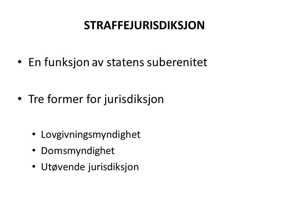 STRAFFEJURISDIKSJON • En funksjon av statens suberenitet • Tre former for jurisdiksjon • Lovgivningsmyndighet • Domsmyndighet • Utøvende jurisdiksjon
