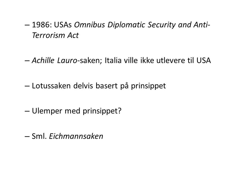 – 1986: USAs Omnibus Diplomatic Security and Anti- Terrorism Act – Achille Lauro-saken; Italia ville ikke utlevere til USA – Lotussaken delvis basert