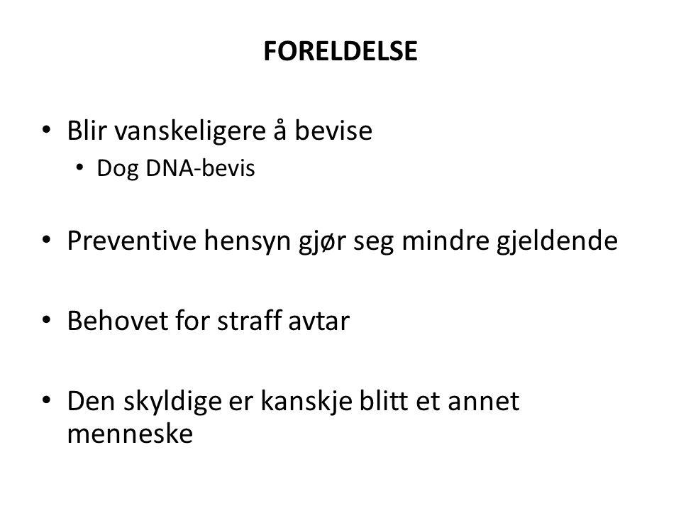 FORELDELSE • Blir vanskeligere å bevise • Dog DNA-bevis • Preventive hensyn gjør seg mindre gjeldende • Behovet for straff avtar • Den skyldige er kan