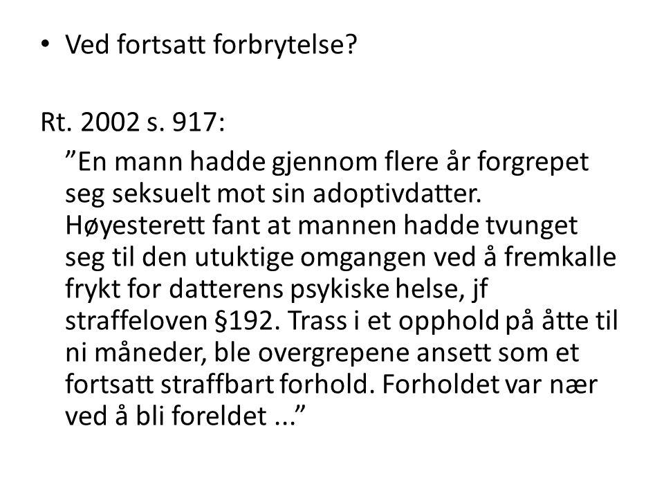 • Ved fortsatt forbrytelse.Rt. 2002 s.