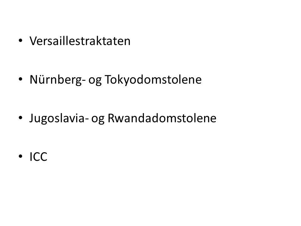 • Versaillestraktaten • Nürnberg- og Tokyodomstolene • Jugoslavia- og Rwandadomstolene • ICC