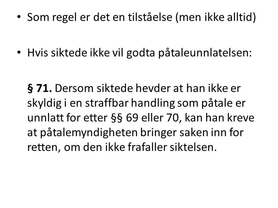 • Som regel er det en tilståelse (men ikke alltid) • Hvis siktede ikke vil godta påtaleunnlatelsen: § 71.