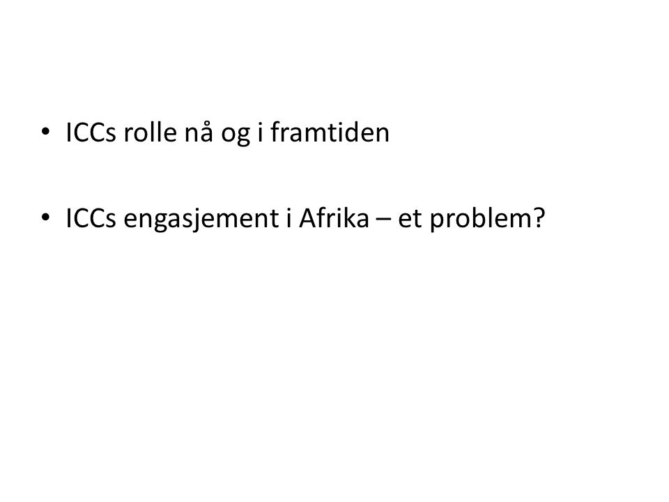 • ICCs rolle nå og i framtiden • ICCs engasjement i Afrika – et problem?
