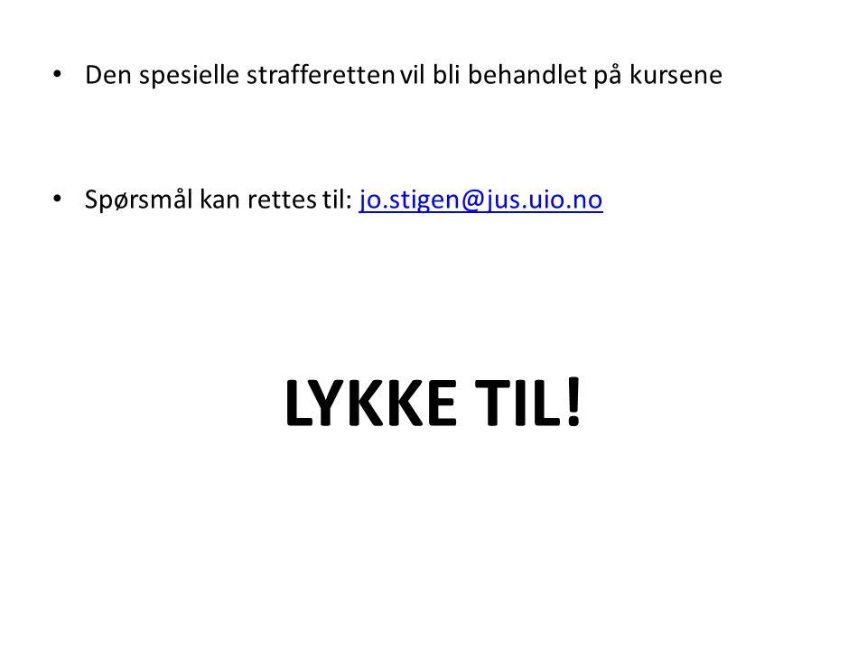 • Den spesielle strafferetten vil bli behandlet på kursene • Spørsmål kan rettes til: jo.stigen@jus.uio.nojo.stigen@jus.uio.no LYKKE TIL!