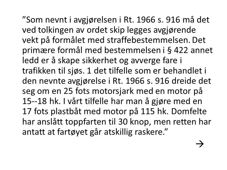 """""""Som nevnt i avgjørelsen i Rt. 1966 s. 916 må det ved tolkingen av ordet skip legges avgjørende vekt på formålet med straffebestemmelsen. Det primære"""