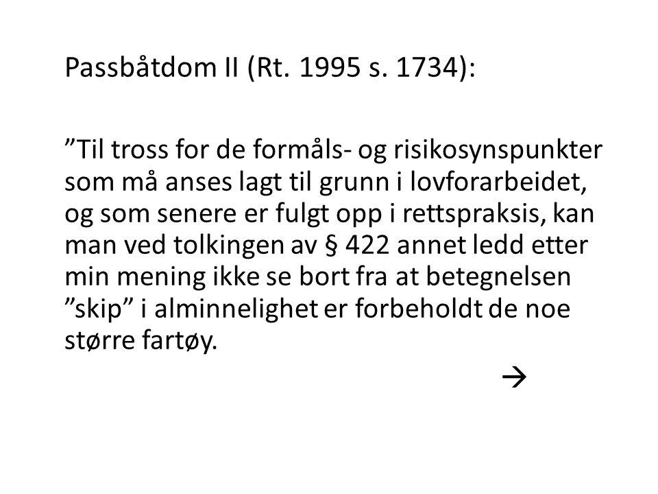 """Passbåtdom II (Rt. 1995 s. 1734): """"Til tross for de formåls- og risikosynspunkter som må anses lagt til grunn i lovforarbeidet, og som senere er fulgt"""