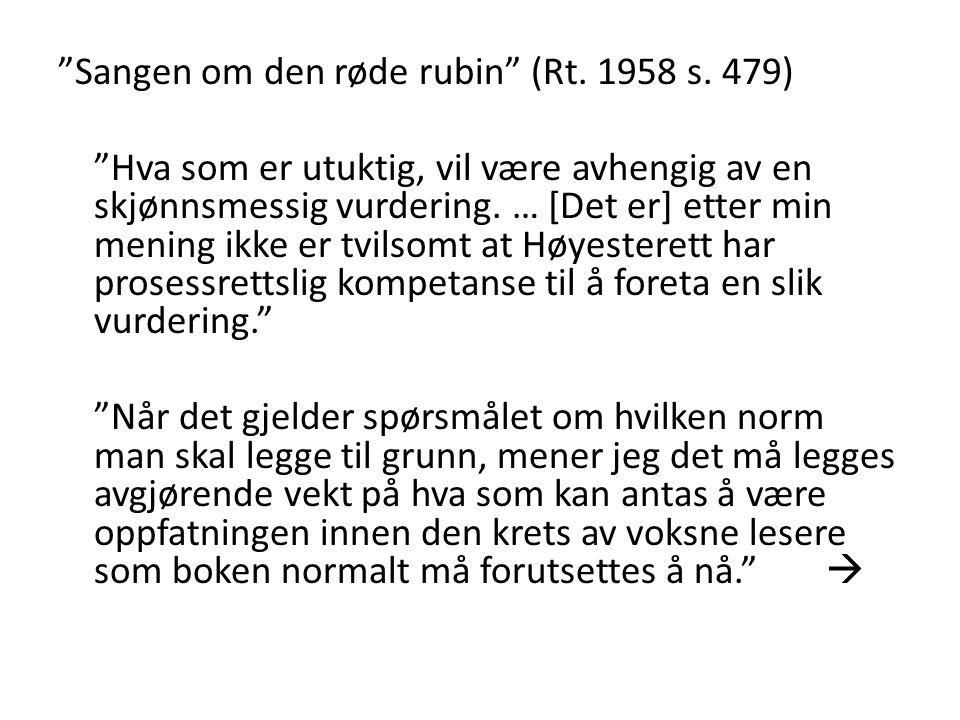 """""""Sangen om den røde rubin"""" (Rt. 1958 s. 479) """"Hva som er utuktig, vil være avhengig av en skjønnsmessig vurdering. … [Det er] etter min mening ikke er"""